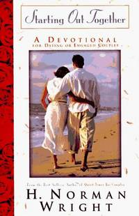 Starting Out Together: A Devotional For Dating or Engaged Couples by  H. Norman Wright - Hardcover - 1996 - from The Book House  - St. Louis (SKU: 100924-L420)