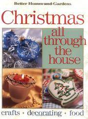 Christmas All Through the House: Crafts, Decorating, Food (Better Homes and Gardens(R)) (Better Homes & Gardens)