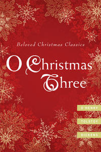 O Christmas Three : O. Henry, Tolstoy, and Dickens
