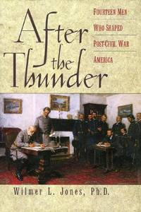 After the Thunder  Fourteen Men Who Shaped Post-Civil War America