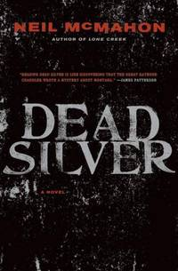 Dead Silver by  Neil McMahon - First Edition, First Printing - 2008 - from The Sly Fox (SKU: 007849)