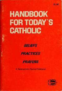 HANDBOOK FOR TODAY'S CATHOLIC Beliefs Practices Prayers