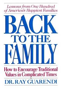 Back to the Family: How to Encourage Traditional Values in Complicated Times.