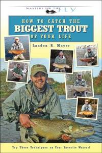 How to Catch the Biggest Trout of Your Life (Masters on the Fly Series)