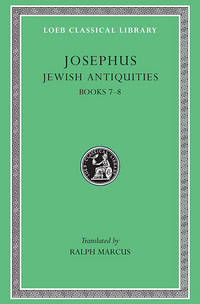 Josephus: Jewish Antiquities, Books VII-VIII (Loeb Classical Library No. 281) (Bks.VII-VIII v. 7) by Josephus; Translator-Ralph Marcus - Hardcover - 1934-01-01 - from Ergodebooks (SKU: SONG0674995767)