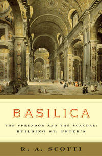 Basilica: The Splendor and the Scandal Building St. Peter's