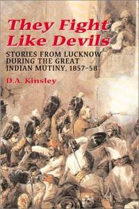 They Fight Like Devils: Stories from Lucknow during the Great Indian Mutiny, 1857-58.
