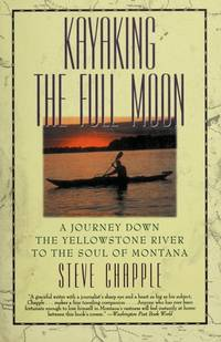 Kayaking The Full Moon A Journey Down the Yellowstone River to the Soul of Montana by  Steve Chapple - First Edition - 1993 - from Ed Conroy Bookseller and Biblio.co.uk