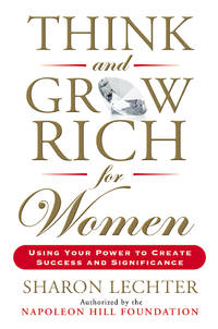 THINK AND GROW RICH FOR WOMEN: Using Your Power To Create Success & Significance