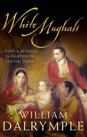 White Mughals, Love and Betrayal In Eighteenth-Century India