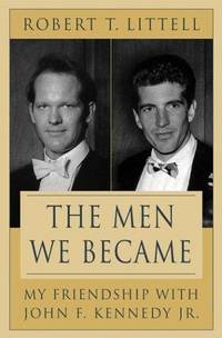 image of The Men We Became: My Friendship With John F. Kennedy, Jr