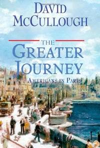 The Greater Journey: Americans in Paris by David McCullough - Hardcover - from Better World Books  (SKU: GRP30041183)