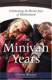The Minivan Years  Celebrating the Hectic Joys of Motherhood