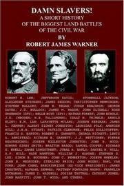 DAMN SLAVERS!: A SHORT HISTORY OF THE BIGGEST LAND BATTLES OF THE CIVIL WAR
