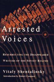 ARRESTED VOICES: Resurrecting the Disappeared Writers of the Soviet Regime