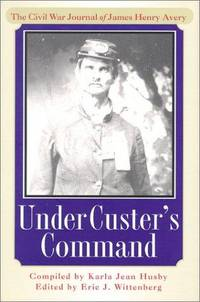 Under Custer's Command : The Civil War Journal of James Henry Avery