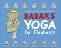BABARS YOGA FOR ELEPHANTS by BRUNHOFF LAURENT