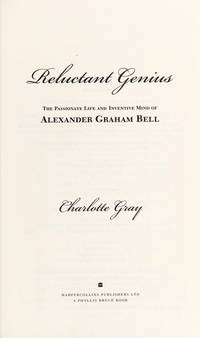 Reluctant Genius; The Passionate Life and Inventive Mind of Alexander Graham Bell