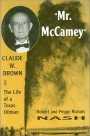 Mr. McCamey Claude W. Brown  The Life of a Texas Oil Man by  Robert &  Peggy Nichols Nash Nash - Hardcover - 1995 - from Inside the Covers and Biblio.com