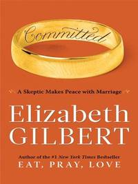 image of Committed: A Skeptic Makes Peace With Marriage (Thorndike Press Large Print Basic Series)