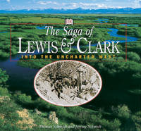 The Saga of Lewis & Clark: Into the Uncharted West
