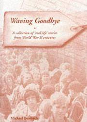 WAVING GOODBYE A Collection of 'real Life ' Stories from Worl War II Evacuees