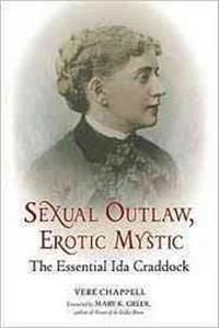 SEXUAL OUTLAW, EROTIC MYSTIC: The Essential Ida Craddock