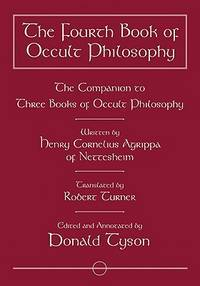 FOURTH BOOK OF OCCULT PHILOSOPHY: The Companion To Three Books Of Occult Philosophy