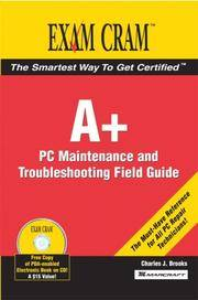 A+ Certification Exam Cram 2 PC Maintenance and Troubleshooting Field Guide (Exam Cram 2)