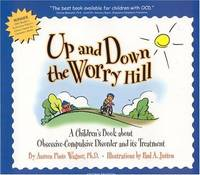 Up and Down the Worry Hill: A Children's Book about Obsessive-Compulsive Disorder and its...