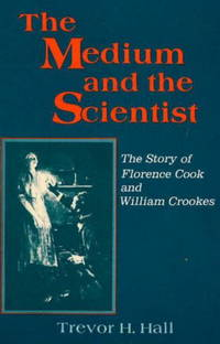 The Medium and the Scientist: The Story of Florence Cook and William Crookes (a.k.a., The Spiritualists)