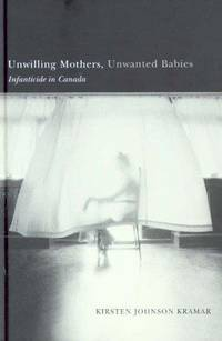 Unwilling Mothers, Unwanted Babies: Infanticide in Canada
