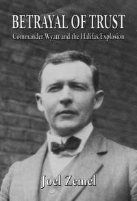 Betrayal of Trust Commander Wyatt and the Halifax Explosion