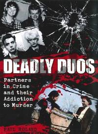 DEADLY DUOS Partners in Crime and Their Addiction to Murder