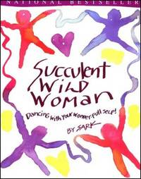 Succulent Wild Woman: Dancing with Your Wonder-Full Self! by Sark - Paperback - 1997 - from The Book House  - St. Louis and Biblio.co.uk