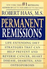 Permanent Remissions : Life-Extending Diet Stategies That Can Help Prevent and Reverse Cancer,...