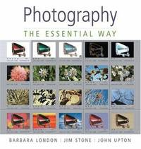 Photography: The Essential Way by London, Barbara; Stone, Jim; Upton, John