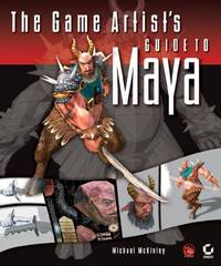 The Game Artist's Guide to Maya (Includes CD) by  Michael McKinley - Paperback - 2005 - from Walther's Books (SKU: 003182)