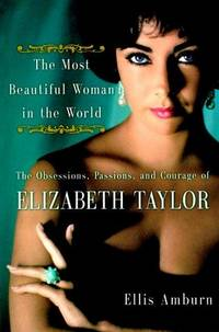 The Most Beautiful Woman in the World the Obsessions, Passions and Courage of Elizabeth Taylor
