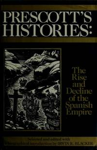 image of Prescott's Histories: Rise and Decline of the Spanish Empire