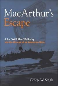 "MacArthur's Escape: John ""Wild Man Bulkeley"" and the Rescue of an American  Hero"