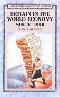 Britain in the World Economy Since 1880 by B. W. E. Alford - Paperback - from Cold Books and Biblio.com