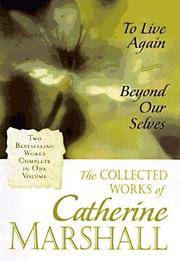 image of The Collected Works of Catherine Marshall: To Live Again and Beyond Our Selves