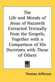 image of The Life and Morals of Jesus of Nazareth Extracted Textually from the Gospels, Together with a Comparison of His Doctrines with Those of Others