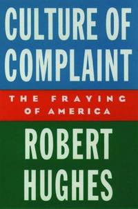 Culture of Complaint: The Fraying of America (Oxford American Lectures) by  Robert Hughes - Hardcover - from Good Deals On Used Books and Biblio.co.uk
