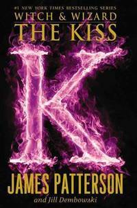 The Kiss (Witch & Wizard (4)) by Patterson, James, Dembowski, Jill