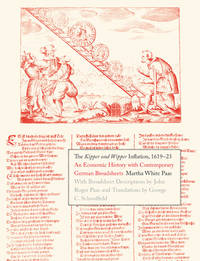 THE KIPPER UND WIPPER INFLATION, 1619-23: An Economic History with Contemporary German Broadsheets