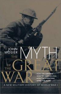 image of The Myth of the Great  War : A New Military History of World War 1