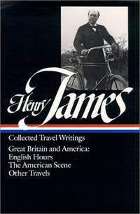 Collected Travel Writings: Great Britain and America English Hours / The  American Scene / Other Travels