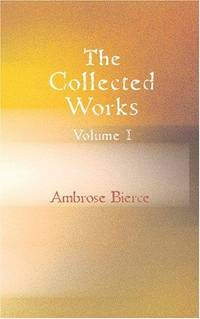 image of The Collected Works of Ambrose Bierce, Volume 1